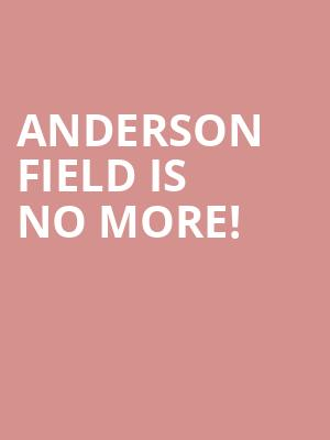Anderson Field is no more