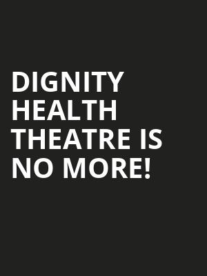 Dignity Health Theatre is no more