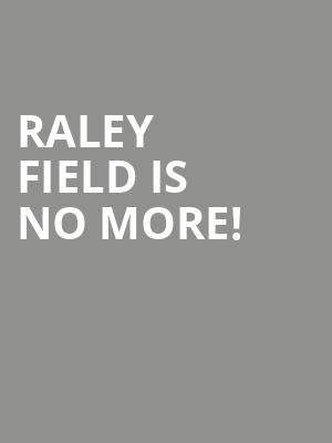 Raley Field is no more