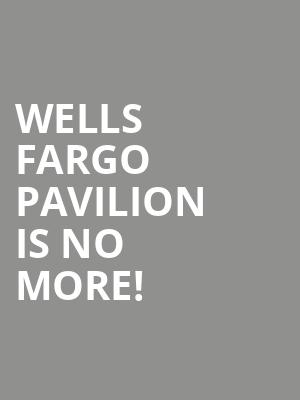 Wells Fargo Pavilion is no more