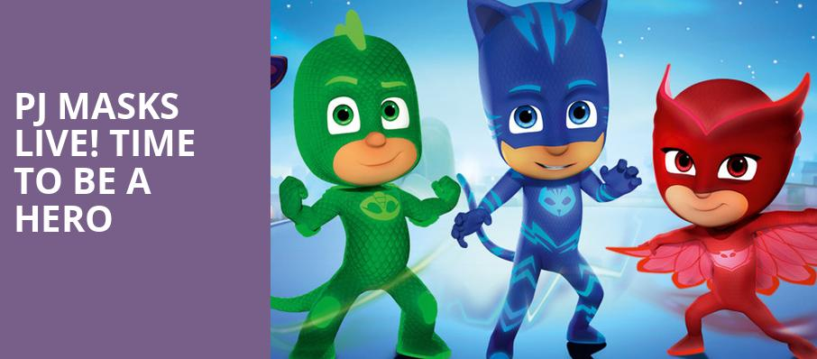 PJ Masks Live Time To Be A Hero, Sacramento Community Center Theater, Sacramento